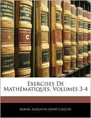 Exercises De Mathematiques, Volumes 3-4 - Baron Augustin Louis Cauchy