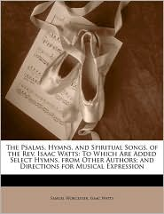 The Psalms, Hymns, And Spiritual Songs, Of The Rev. Isaac Watts - Samuel Worcester, Isaac Watts
