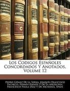 Spain: Los Codigos Españoles Concordados Y Anotados, Volume 12