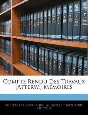 Compte Rendu Des Travaux [Afterw.] Memoires - Sciences Et Ind Societe D'Agriculture