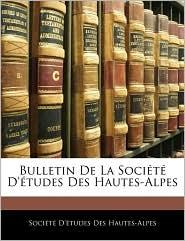 Bulletin De La Societe D'Etudes Des Hautes-Alpes - Societe D'Etudes Des Hautes-Alpes