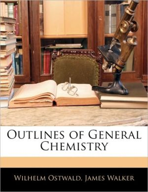 Outlines Of General Chemistry - Wilhelm Ostwald, James Walker