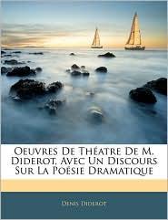 Oeuvres De ThaAtre De M. Diderot, Avec Un Discours Sur La PoaSie Dramatique - Denis Diderot