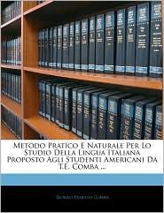Metodo Pratico E Naturale Per Lo Studio Della Lingua Italiana Proposto Agli Studenti Americani Da T.E. Comba. - Teofilo Ernesto Comba