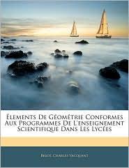 Aelements De GaOmaTrie Conformes Aux Programmes De L'Enseignement Scientifique Dans Les LycaEs - Briot, Charles Vacquant