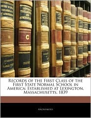 Records Of The First Class Of The First State Normal School In America - Anonymous
