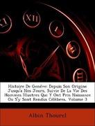 Thourel, Albin: Histoire De Genéve: Depuis Son Origine Jusqu´a Nos Jours, Suivie De La Vie Des Hommes Illustres Qui Y Ont Pris Naissance Ou S´y Sont Rendus Célèbres, Volume 3