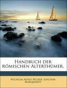Marquardt, Joachim;Becker, Wilhelm Adolf: Handbuch der römischen Alterthümer.