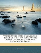 Voices of the Border; Comprising Songs of the Field, Songs of the Bower, Indian Melodies, and Promiscuous Poems.
