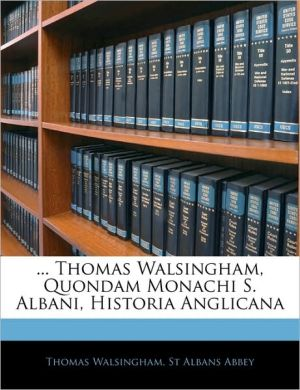 . Thomas Walsingham, Quondam Monachi S. Albani, Historia Anglicana