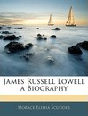 James Russell Lowell a Biography - Horace Elisha Scudder