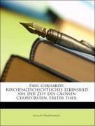 Wildenhahn, August: Paul Gerhardt: Kirchengeschichtliches Lebensbild Aus Der Zeit Des Grossen Churfürsten, Erster Theil
