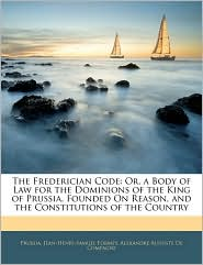 The Frederician Code - Prussia, Jean-Henri-Samuel Formey, Alexandre Auguste De Compagne