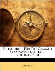Zeitschrift Fa'R Die Gesamte Staatswissenschaft, Volumes 7-10 - Anonymous