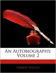 An Autobiography, Volume 2 - Herbert Spencer