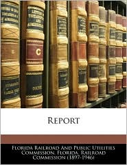 Report - Florida Railroad And Public Utilities Co, Created by Florida Railroad Commission (1897-1946)