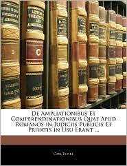 de Ampliationibus Et Comperendinationibus Quae Apud Romanos in Judiciis Publicis Et Privatis in Usu Erant. - Carl Bunke