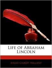 Life Of Abraham Lincoln - Josiah Gilbert Holland