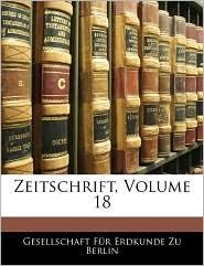 Zeitschrift, Volume 18 - Gesellschaft Fa'R Erdkunde Zu Berlin