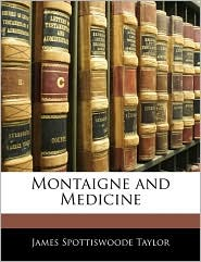 Montaigne And Medicine - James Spottiswoode Taylor
