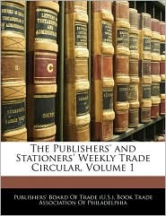The Publishers' And Stationers' Weekly Trade Circular, Volume 1 - Publishers' Board Of Trade (U.S.), Created by Book Trade Association of Philadelphia