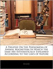 A Treatise On The Phenomena Of Animal Magnetism - M Loewe