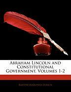 Abraham Lincoln and Constitutional Government, Volumes 1-2