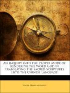 An Inquiry Into the Proper Mode of Rendering the Word God in Translating the Sacred Scriptures Into the Chinese Language als Taschenbuch von Walte...