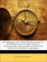 An Inquiry Into the Proper Mode of Rendering the Word God in Translating the Sacred Scriptures Into the Chinese Language