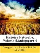 Cépède, La;Buffon, Georges Louis Leclerc: Histoire Naturelle, Volume 5, part 6