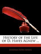 History of the Life of D. Hayes Agnew ...
