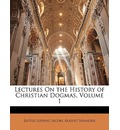 Lectures on the History of Christian Dogmas, Volume 1 - Justus Ludwig Jacobi