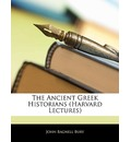 The Ancient Greek Historians (Harvard Lectures) - John Bagnell Bury