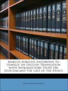 Marcus Aurelius Antoninus to Himself: An English Translation with Introductory Study On Stoicism and the Last of the Stoics als Taschenbuch von Ge... - Nabu Press