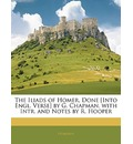 The Iliads of Homer, Done [Into Engl. Verse] by G. Chapman, with Intr. and Notes by R. Hooper - Homerus