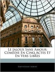 Le Jaloux Sans Amour - BarthaLemy Imbert