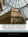 First Theater in America - Charles Patrick Daly