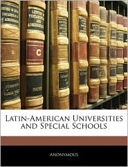 Latin-American Universities And Special Schools - Anonymous