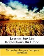 Bertrand, Alexandre Jacques François: Lettres Sur Les Révolutions Du Globe