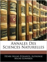 Annales Des Sciences Naturelles - Henri Milne-Edwards, Alphonse Milne-Edwards