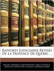 Rapports Judiciaires Revises De La Province De Quebec. - Great Britain. Privy Council. Judicial C, Created by Supreme Court Canada Supreme Court, Created by Great Britain Privy Council