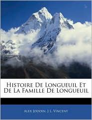 Histoire De Longueuil Et De La Famille De Longueuil - Alex Jodoin, J. L. Vincent