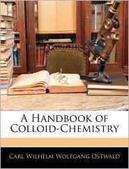 A Handbook Of Colloid-Chemistry - Carl Wilhelm Wolfgang Ostwald