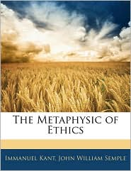 The Metaphysic Of Ethics - Immanuel Kant, John William Semple