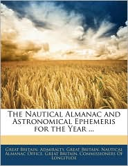 The Nautical Almanac And Astronomical Ephemeris For The Year.