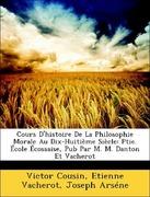 Cousin, Victor;Vacherot, Etienne;Arséne, Joseph: Cours D´histoire De La Philosophie Morale Au Dix-Huitième Siècle: Ptie. École Écossaise, Pub Par M. M. Danton Et Vacherot