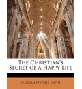 The Christian's Secret of a Happy Life - Hannah Whitall Smith
