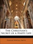 Smith, Hannah Whitall: The Christian´s Secret of a Happy Life