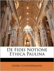De Fidei Notione Ethica Paulina - Georg Schnedermann