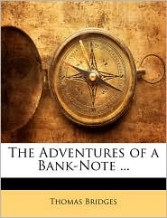The Adventures Of A Bank-Note. - Thomas Bridges